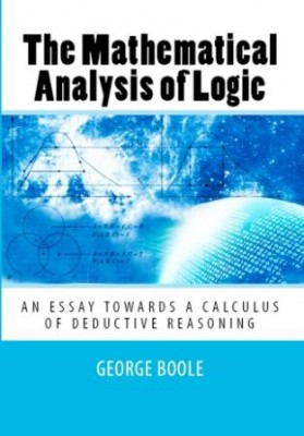 "The Mathematical Analysis of Logic: ""An Essay Towards a Calculus of Deductive Reasoning"""