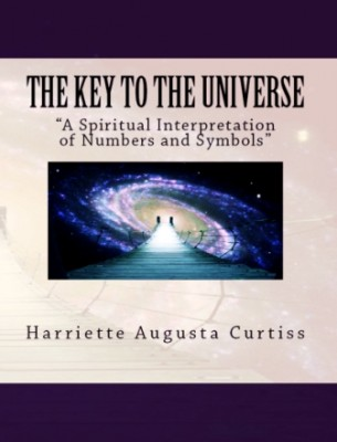 "Key to the Universe: ""A Spiritual Interpretation of Numbers and Symbols"""