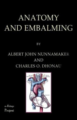 "Anatomy and Embalming: ""A Treatise on the Science and Art of Embalming, the Latest and Most Successful Methods of Treatment and the General Anatomy Relating to This Subject"""