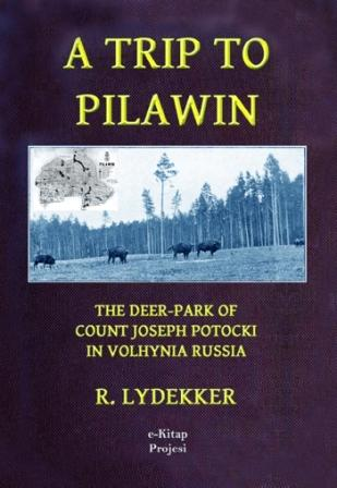 "A Trip to Pilawin ""The Deer-Park of Count Joseph Potocki in Volhynia Russia"""