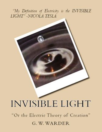 "Invisible Light: ""Or the Electric Theory of Creation"""
