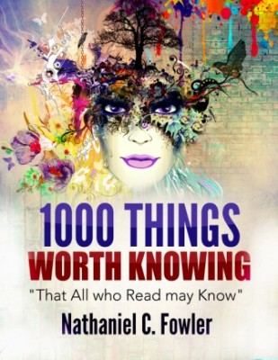 "1000 Things Worth Knowing: ""That All Who Read May Know"""