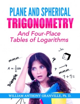 "Plane and Spherical Trigonometry: ""And Four-Place Tables of Logarithms"""