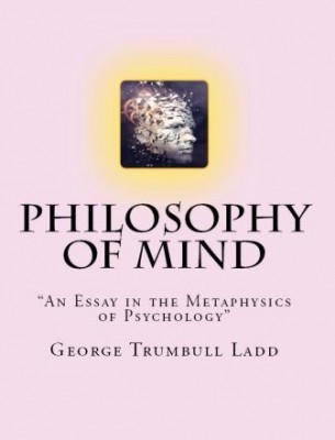 "Philosophy of Mind ""An Essay in the Metaphysics of Psychology"""