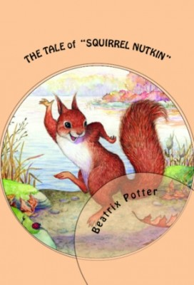 The Tale of Squirrel Nutkin: [Illustrated Edition]