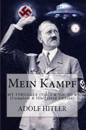 Mein Kampf: My Struggle (Vol. I & Vol. II) – (Complete & Illustrated Edition)