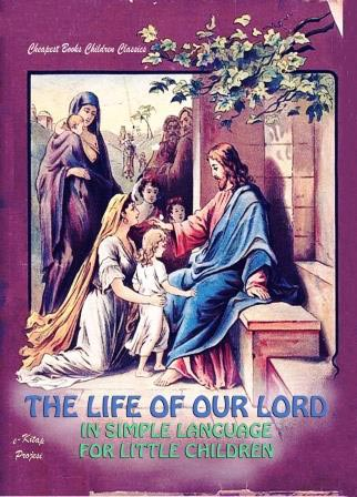 The Life of Our Lord in Simple Language for Little Children