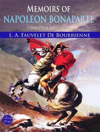 Memoirs of Napoleon Bonaparte: Complete & Illustrated
